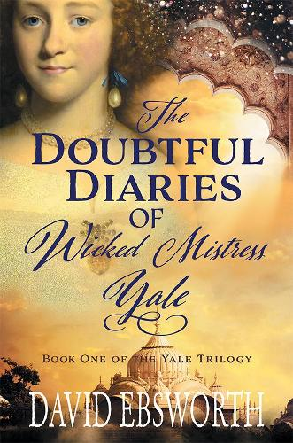 The Doubtful Diaries of Wicked Mistress Yale - The Doubtful Diaries of Wicked Mistress Yale 1 (Paperback)