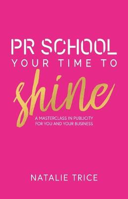 PR School: Your Time to Shine: A Masterclass in Publicity for You and Your Business (Paperback)