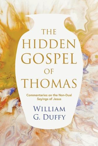 The Hidden Gospel of Thomas: Commentaries on the Non-Dual Sayings of Jesus (Paperback)