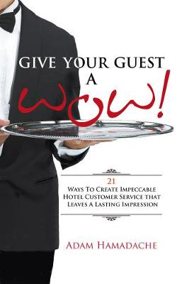Give Your Guest a Wow! 21 Ways to Create Impeccable Hotel Customer Service That Leaves a Lasting Impression (Paperback)