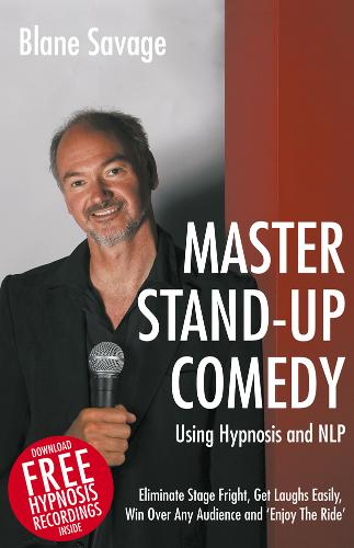 Master Stand-Up Comedy Using Hypnosis and NLP: Eliminate Stage Fright, Get Laughs Easily, Win Over Any Audience and Enjoy the Ride (Paperback)