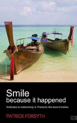 Smile Because It Happened: Antidotes to Melancholy in Thailand, the Land of Smiles (Paperback)