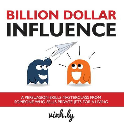 Billion Dollar Influence: A Persuasion Skills Masterclass from Someone Who Sells Private Jets for a Living (Paperback)