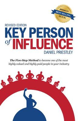 Key Person of Influence: The Five-Step Method to Become One of the Most Highly Valued and Highly Paid People in Your Industry (Paperback)