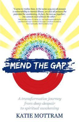 Mend The Gap: A transformative journey from deep despair to spiritual awakening (Paperback)