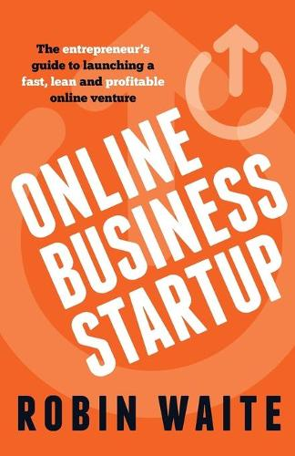 Online Business Startup: The entrepreneur's guide to launching a fast, lean and profitable online venture (Paperback)