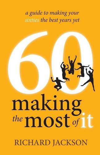 60 Making The Most of It: a guide to making your sixties the best years yet (Paperback)