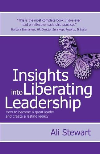 Insights Into Liberating Leadership: How to become a great leader and create a lasting legacy (Paperback)