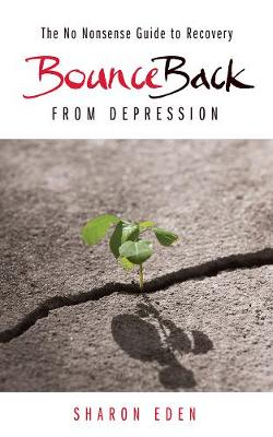 Bounce Back From Depression: The No Nonsense Guide to Recovery (Paperback)