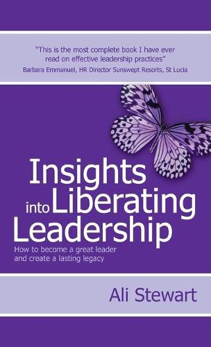 Insights Into Liberating Leadership: How to become a great leader and create a lasting legacy (Hardback)