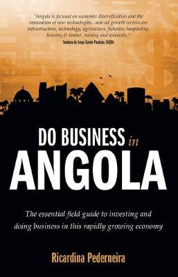 Do Business in Angola - the essential field guide to investing and doing business in this rapidly growing economy (Paperback)
