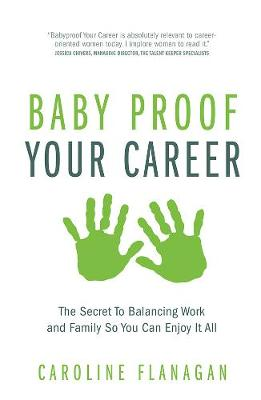 Baby Proof Your Career: The Secret To Balancing Work and Family So You Can Enjoy It All (Paperback)