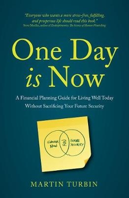 One Day is Now - A Financial Planning Guide for Living Well Today Without Sacrificing Your Future Security (Paperback)