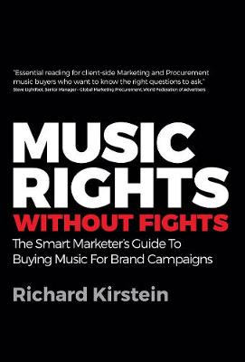 Music Rights Without Fights: The Smart Marketer's Guide To Buying Music For Brand Campaigns (Paperback)