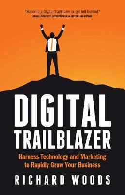 Digital Trailblazer: Harness Technology and Marketing to Rapidly Grow Your Business (Paperback)