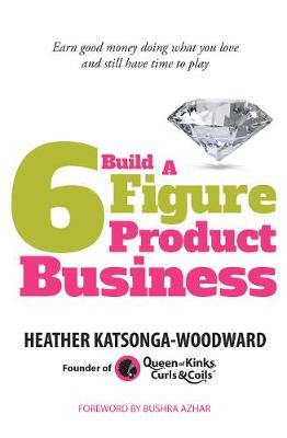 Build A 6 Figure Product Business - Earn good money doing what you love and still have time to play (Hardback)