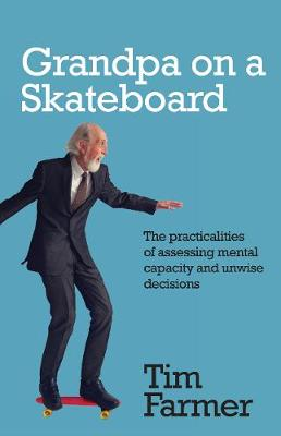 Grandpa on a Skateboard: The practicalities of assessing mental capacity and unwise decisions (Paperback)