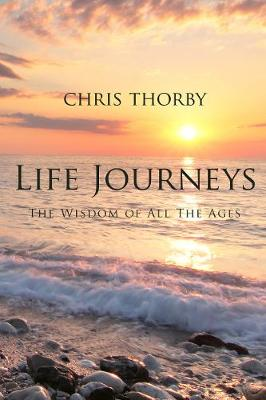 Life Journeys - The Wisdom of All The Ages (Paperback)
