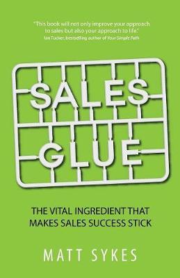 Sales Glue: The Vital Ingredient That Makes Sales Success Stick (Paperback)