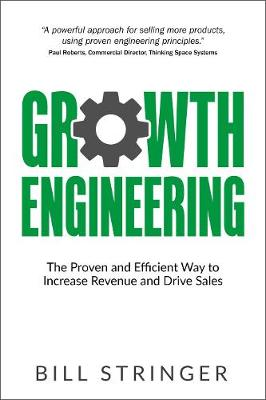 Growth Engineering: The Proven and Efficient Way to Increase Revenue and Drive Sales (Paperback)