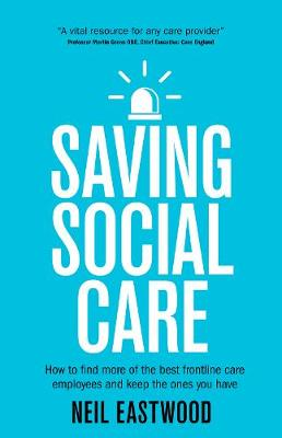 Saving Social Care: How to find more of the best frontline care employees and keep the ones you have (Paperback)