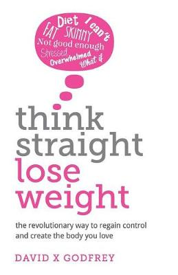 Think Straight, Lose Weight: The revolutionary way to regain control and create the body you love (Paperback)