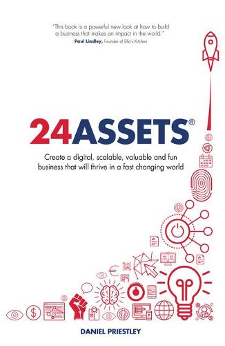 24 Assets: Create a digital, scalable, valuable and fun business that will thrive in a fast changing world (Paperback)