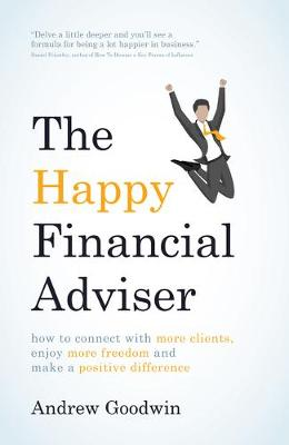 The Happy Financial Adviser: How to connect with more clients, enjoy more freedom and make a positive difference (Paperback)