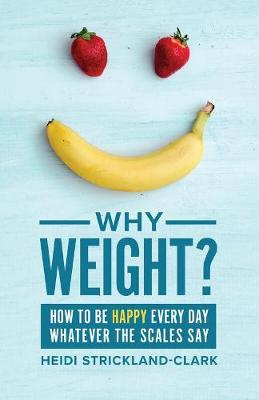 Why Weight?: How to be happy every day (Paperback)
