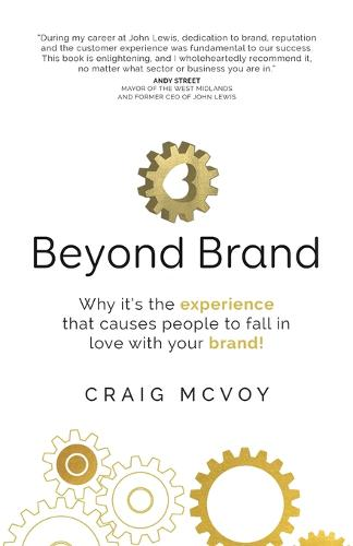 Beyond Brand: Why it's the experience that causes people to fall in love with your brand! (Paperback)