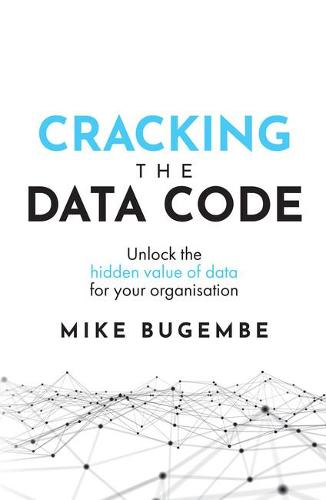 Cracking The Data Code: Unlock the hidden value of data for your organisation (Paperback)