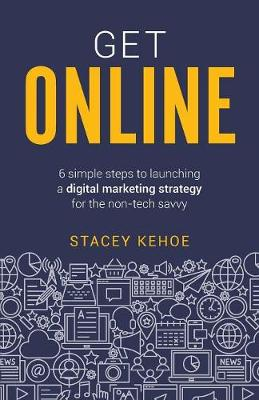 Get Online: 6 simple steps to launching a digital marketing strategy for the non-tech savvy (Paperback)