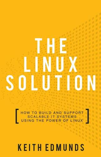 The Linux Solution: How to Build and Support Scalable IT Systems Using The Power of Linux (Paperback)