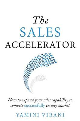 The Sales Accelerator: How to expand your sales capability to compete successfully in any market (Paperback)
