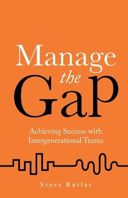 Manage the Gap: Achieving success with intergenerational teams (Paperback)
