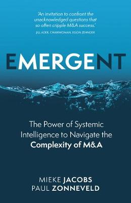 Emergent: The Power of Systemic Intelligence to Navigate the Complexity of M&A (Paperback)