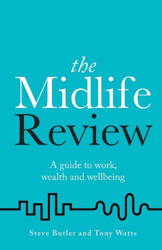 The Midlife Review: A guide to work, wealth and wellbeing (Paperback)
