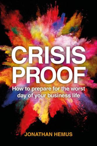 Crisis Proof: How to prepare for the worst day of your business life (Paperback)