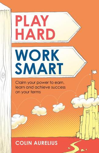 Play Hard, Work Smart: Claim your power to earn, learn and achieve success on your terms. (Paperback)