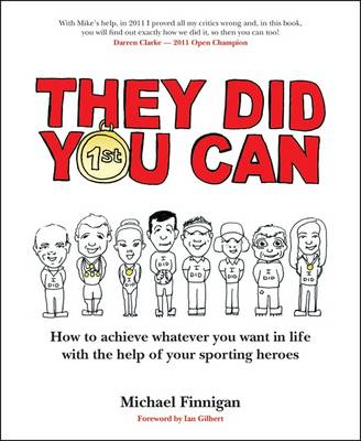They Did You Can: How to achieve whatever you want in life with the help of your sporting heroes (Paperback)