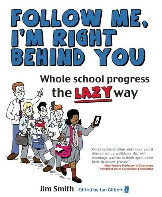 Whole School Progress the LAZY Way: Follow Me, I'm Right Behind You (Paperback)