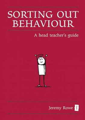 Sorting Out Behaviour: A Head Teacher's Guide (Hardback)