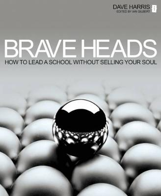 Brave Heads: How to Lead a School without Selling Your Soul (Paperback)