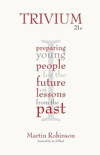 Trivium 21c: Preparing young people for the future with lessons from the past (Paperback)