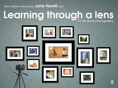 Mick Waters introduces: Learning Through A Lens - It's All About Photography (Paperback)