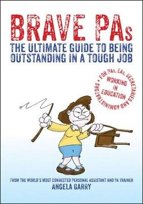 Brave PAs: The Ultimate Guide to Being Outstanding in a Tough Job (Paperback)