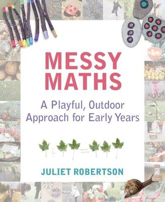 Messy Maths: A playful, outdoor approach for early years (Paperback)