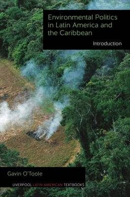 Environmental Politics in Latin America and the Caribbean volume 1: Introduction - Liverpool Latin American Textbooks 1 (Hardback)