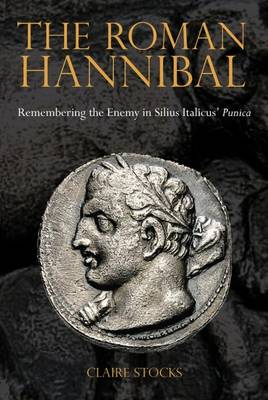 The Roman Hannibal: Remembering the Enemy in Silius Italicus' Punica (Hardback)