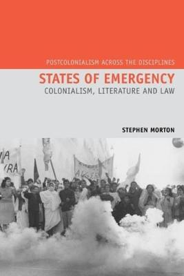 States of Emergency: Colonialism, Literature and Law - Postcolonialism Across the Disciplines 11 (Paperback)